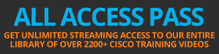 Get UNLIMITED Access to over 2200+ CISCO training VIDEOS with OUR ALL ACCESS PASS subscription.